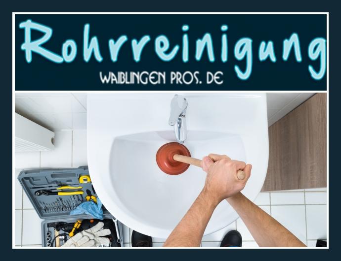 Rohrreinigung Waiblingen Pros - 24h Notdienst in Waiblingen nahe Stuttgart, Ludwigsburg, Schorndorf
